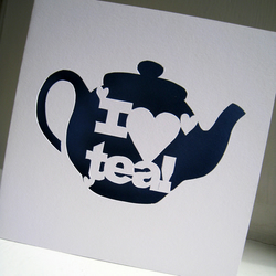 Hand Cut 'I love Tea!' Greetings Card