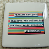 Artists Are Just Children Coaster