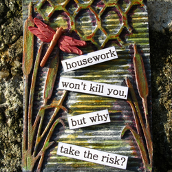 ACEO, with Housework Quote
