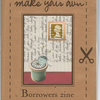 Make your own... A Borrowers zine (lots of extras!)