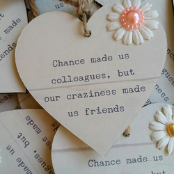 Wooden 'Chance made us colleagues' heart plaque