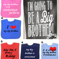 BIB I love my big brother or DIFFERENT SAYINGS bib etc