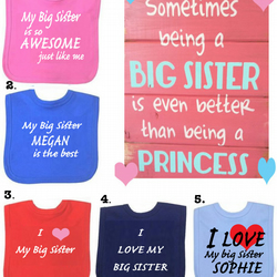 BIB I love my big sister or DIFFERENT SAYINGS bib etc