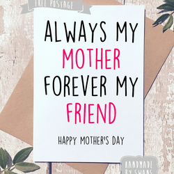 Mother's day card - Always my mother forever my friend