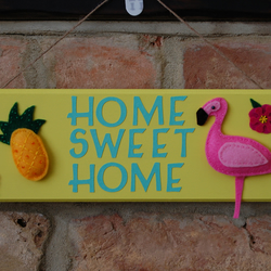 Handmade 'Home Sweet Home' Sign, Plaque. Felt Flamingo, Felt Pineapple, Kitsch.