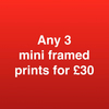 ANY 3 MINI FRAMED PRINTS FOR THIRTY POUNDS
