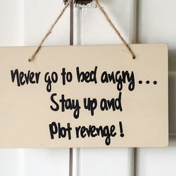 Never Go To Bed Angry ..... Stay Up And Plot Revenge - Wooden Sign