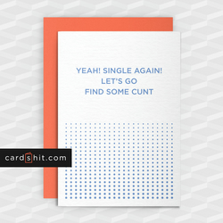 Rude Break-Up Card - Lets Go Find Some C-nt - Funny greeting cards - Offensive