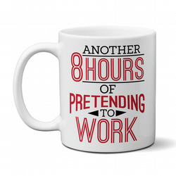 Another 8 Hours Of Pretending To Work Mug Funny Gift
