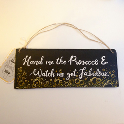 Hand me the Prosecco & Watch me get Fabulous Handpainted Slate Sign Gift.