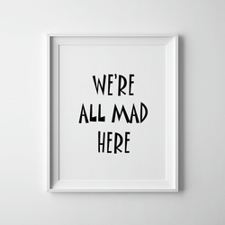 Black And White We're All Mad Here Print