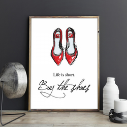 Life is short. Buy the shoes Red Shoes Motivational Shoes Quote Wall Art Print